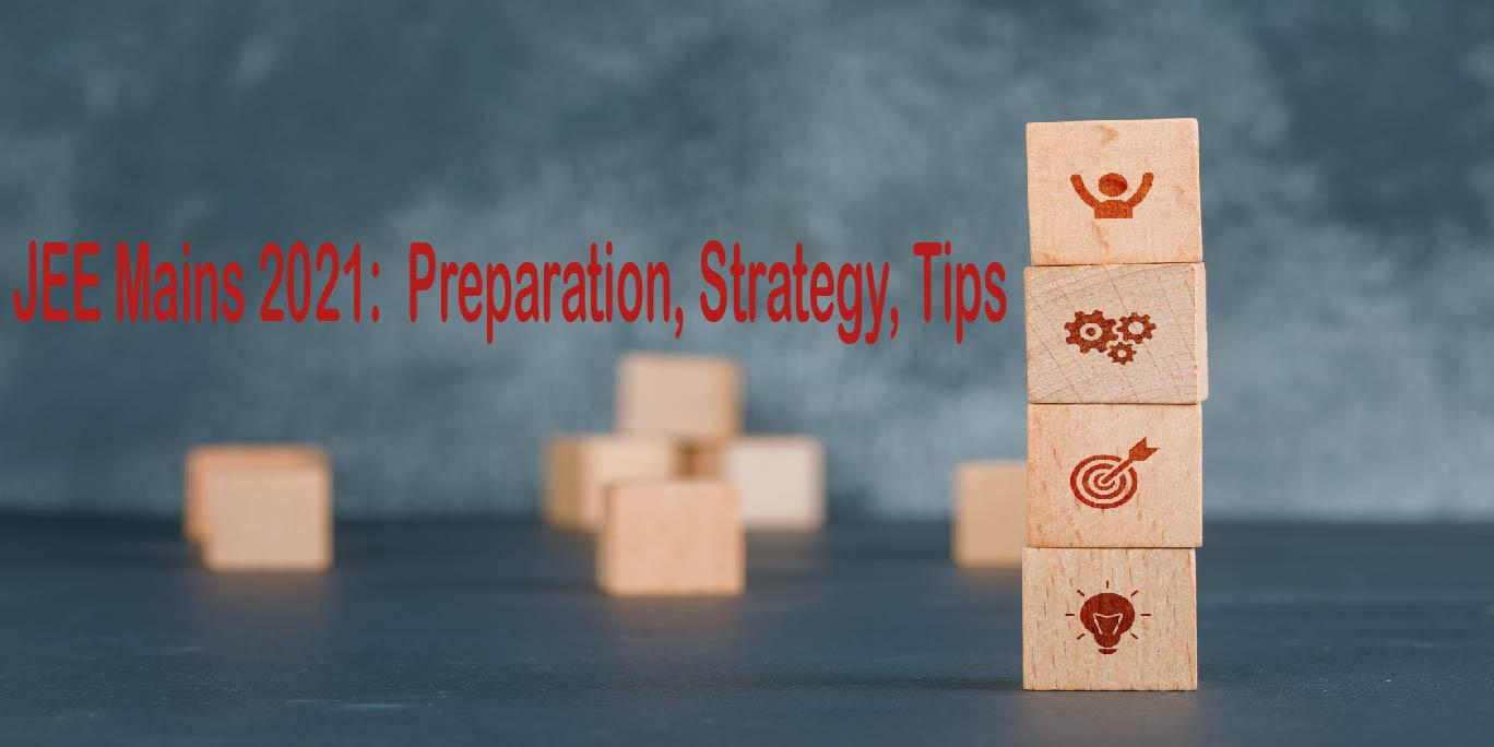JEE Mains 2021: Preparation Strategy for JEE Main February and Tips & Tricks for JEE 2021