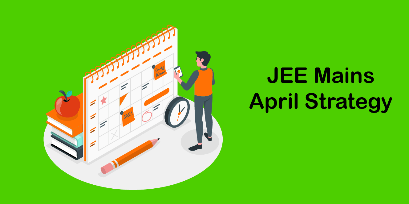 JEE Mains 2021 April Strategy